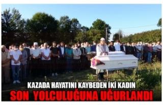 KAZADA HAYATINI KAYBEDEN İKİ KADIN SON YOLCULUĞUNA...