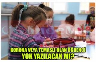 KORONA VEYA TEMASLI OLAN ÖĞRENCİ YOK YAZILACAK...