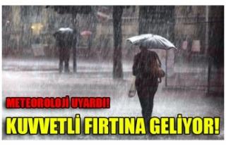 KUVVETLİ FIRTINA GELİYOR!