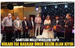 ŞAHİTLİĞİ MİLLETVEKİLLERİ YAPTI NİKAHI İSE...