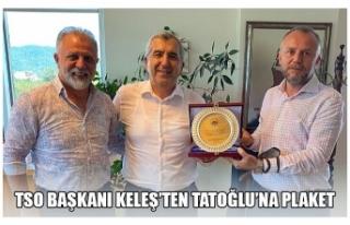 TSO BAŞKANI KELEŞ'TEN TATOĞLU'NA PLAKET
