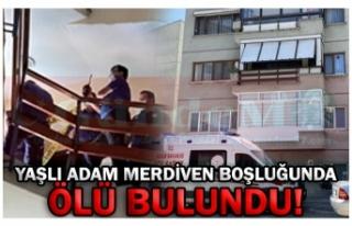 YAŞLI ADAM MERDİVEN BOŞLUĞUNDA ÖLÜ BULUNDU!