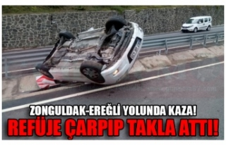 ZONGULDAK-EREĞLİ YOLUNDA KAZA! REFÜJE ÇARPIP TAKLA...