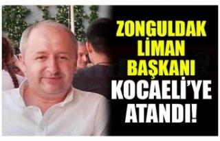 ZONGULDAK LİMAN BAŞKANI KOCAELİ'YE  ATANDI!