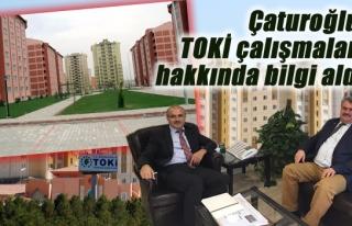 Çaturoğlu,TOKİ çalışmaları hakkında bilgi...