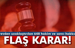 Görevden uzaklaştırılan 648 hakim ve savcı hakkında...