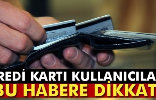 Kredi kartı kullanıcıları bu habere dikkat