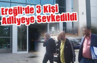 Ereğli´de adliyeye sevk edilen 3 kişi tutuklandı