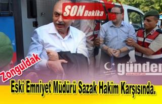 Eski Emniyet Müdürü Seyfi Sazak Hakim Karşısında