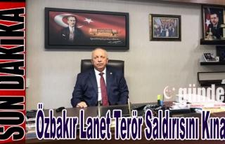 Özbakır lanet terör saldırısını  kınadı