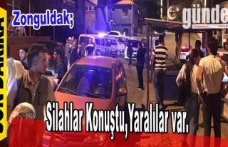 Zonguldak'ta Silahlar Konuştu, Yaralılar Var.