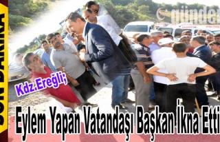 Eylem yapan vatandaşı başkan ikna etti