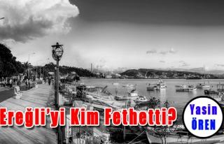 Ereğli'yi Kim Fethetti?