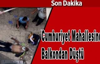Cumhuriyet Mahallesinde Balkondan Düştü