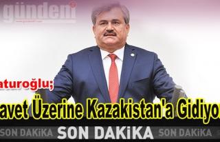 Çaturoğlu,Davet Üzerine Kazakistan'a Gidiyor