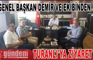 Genel Başkan Demir ve Ekibinden Turanlı'ya Ziyaret