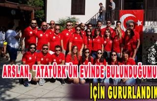 """Arslan, """"Atatürk'ün evinde bulunduğumuz için..."""