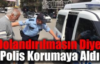 Dolandırılmasın diye polis korumaya Aldı