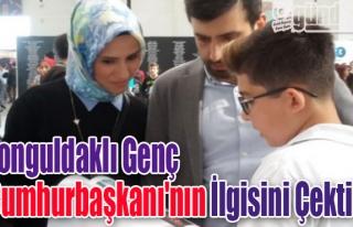 Zonguldaklı genç Cumhurbaşkanı'nın ilgisini çekti