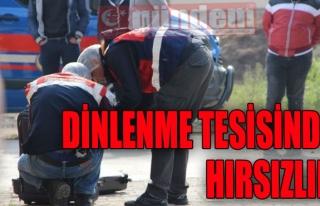 DİNLENME TESİSİNDE HIRSIZLIK
