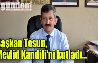 Başkan Tosun,Mevlid Kandili'ni kutladı...