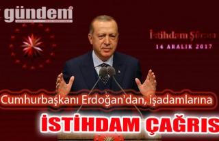 Cumhurbaşkanı Erdoğan'dan, işadamlarına istihdam...