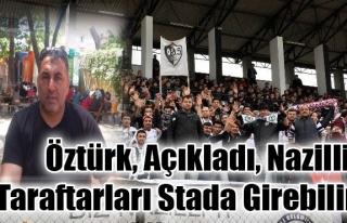 Öztürk, açıkladı, Nazilli taraftarları stada...