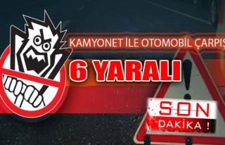 Kamyonet ile otomobil çarpıştı: 6 yaralı
