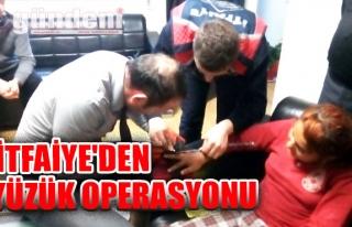 İtfaiye'den Yüzük Operasyonu...