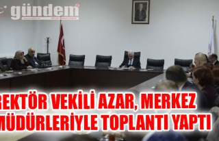 Rektör Vekili Azar, Merkez Müdürleriyle Toplantı...