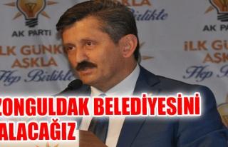 ZONGULDAK BELEDİYESİNİ ALACAĞIZ...