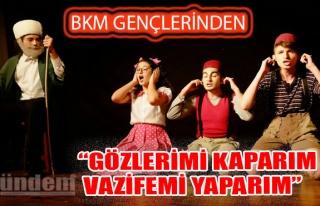 BKM GENÇLERİNDEN 'GÖZLERİMİ KAPARIM VAZİFEMİ...