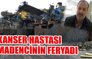Kanser hastası madencinin feryadı