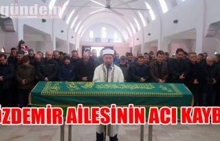 Özdemir Ailesinin Acı Kaybı...