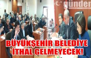 Büyükşehir Belediye İthal Gelmeyecek!