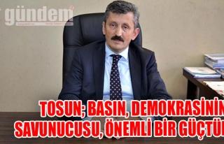 Tosun; Basın, demokrasinin savunucusu, önemli bir...