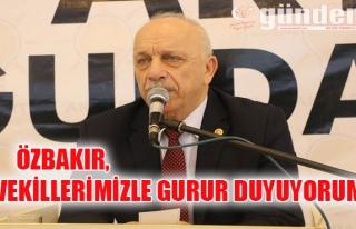 """Özbakır, """"Vekillerimizle Gurur Duyuyorum"""""""