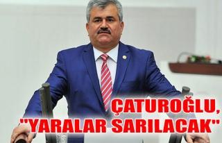 """Çaturoğlu, """"Yaralar Sarılacak"""""""
