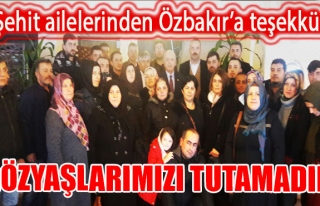 Şehit ailelerinden Özbakır'a teşekkür