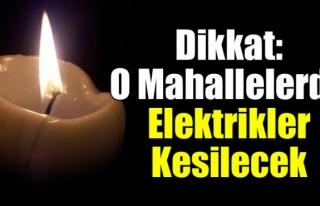 Dikkat: O Mahallelerde Elektrik Kesintisi Yaşanacak