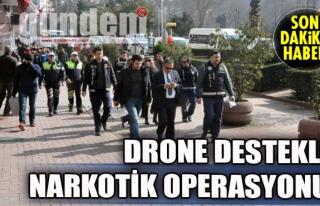 Drone destekli narkotik operasyonu