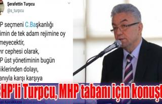 CHP'li Turpcu, MHP tabanı için konuştu!