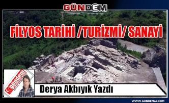 FİLYOS TARİHİ /TURİZMİ/ SANAYİ