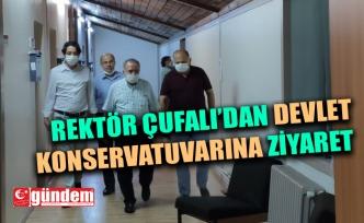 REKTÖR ÇUFALI'DA DEVLET KONSERVATUVARINA ZİYARET