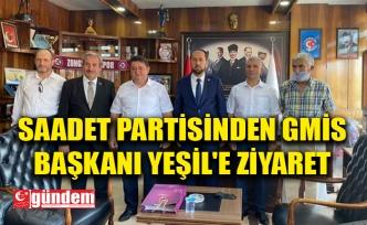 SAADET PARTİSİNDEN GMİS BAŞKANI YEŞİL'E ZİYARET