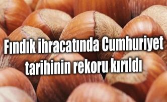 Fındık ihracatında Cumhuriyet tarihinin rekoru kırıldı