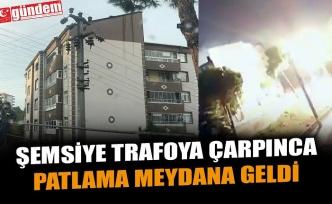 ŞEMSİYE TRAFOYA ÇARPINCA PATLAMA MEYDANA GELDİ