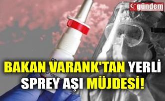 BAKAN VARANK'TAN YERLİ SPREY AŞI MÜJDESİ!