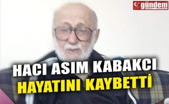 HACI ASIM KABAKCI HAYATINI KAYBETTİ