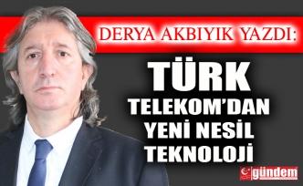 Türk Telekom'dan Yeni Nesil Teknoloji